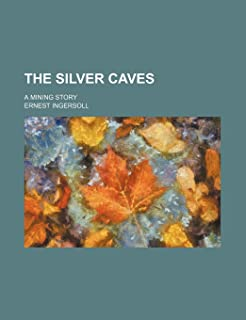 The Silver Caves; A Mining Story