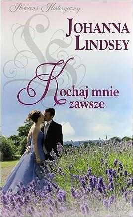 Romans historyczny 53: Kochaj mnie zawsze - Johanna Lindsey [ksiÄĹzka]