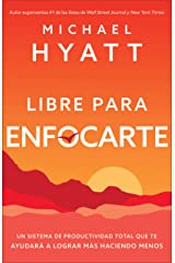 Libre para enfocarte: Un sistema de productividad total que te ayudará a lograr más haciendo menos (Spanish Edition) Kindle Edition