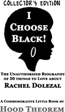 I Choose Black: The Unauthorized Biography of 50 things to Love about Rachel Dolezal