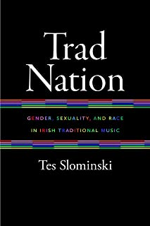 Trad Nation: Gender, Sexuality, and Race in Irish Traditional Music