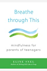 Breathe through This: Mindfulness for Parents of Teenagers (English Edition) Format Kindle