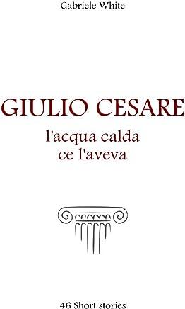 Giulio Cesare, lacqua calda ce laveva.
