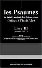 Les Psaumes de Saint-Lambert-des-Bois en prose: Livre III : psaumes 73 Г 89 (French Edition)