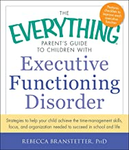 The Everything Parent's Guide to Children with Executive Functioning Disorder: Strategies to help your child achieve the time-management skills, ... succeed in school and life (Everything (R))