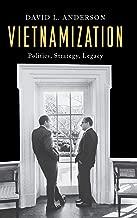 Vietnamization: Politics, Strategy, Legacy (Vietnam: America in the War Years)