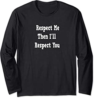 Respect Me Then I'll Respect You Long Sleeve T-Shirt