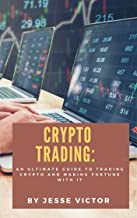 Crypto Treading : An Ultimate Guide to Trading Crypto and Making Future with it (English Edition)