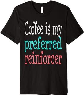 Behavior Analyst ABA Therapist Coffee Funny Autism T-shirt