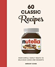 Nutella: 60 Classic Recipes: From simple, family treats to delicious cakes and desserts