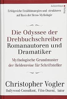 Die Odyssee der Drehbuchschreiber, Romanautoren und Dramatiker: Mythologische Grundmuster fr Schriftsteller