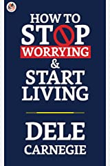 How to Stop Worrying and Start Living (English Edition) Format Kindle