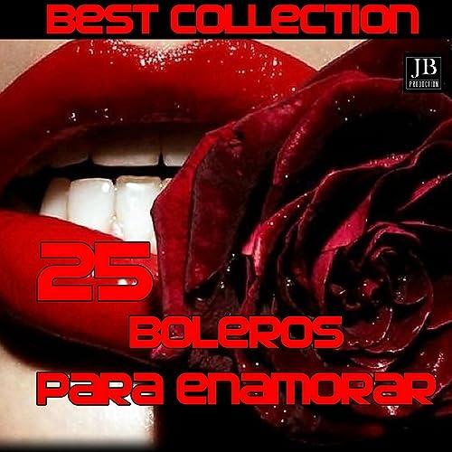 25 Boleros para Enamorar Medley: Contigo a la Distancia / La Ultima Noche / Besame Mucho / El Reloj ...