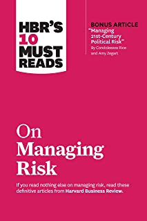 Hbr's 10 Must Reads on Managing Risk (with Bonus Article Managing 21st-Century Political Risk by Condoleezza Rice and Amy ...