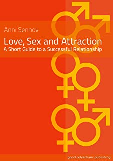 Love, Sex and Attraction - A Short Guide to a Successful Relationship! (English Edition)
