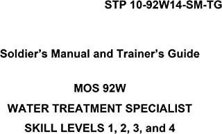 STP 10-92W14-SM-TG Soldier's Manual and Trainer's Guide MOS 92W WATER TREATMENT SPECIALIST SKILL LEVELS 1, 2, 3, and 4