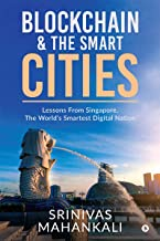Blockchain & The Smart Cities : Lessons From Singapore, the World's Smartest Digital Nation: Lessons From Singapore, the W...