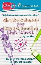Simple Science for Homeschooling High School: Because Teaching Science isn't Rocket Science! (Coffee Break Books)