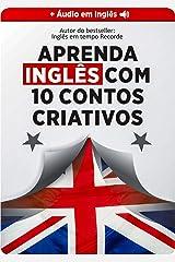 Aprenda Inglês 9x Mais Rápido com 10 Contos CRIATIVOS (Áudio nativo grátis + glossário embutido): Aumentar seu vocabulário, compreensão auditiva, escrita e pronúncia (English Edition) eBook Kindle