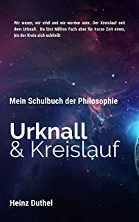 Mein Schulbuch der Philosophie, Urknall und Kreislauf: Wir waren, wir sind und wir werden sein. Der Kreislauf seit dem Urk...
