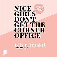 Nice girls don't get the corner office: Adviezen voor vrouwen die willen groeien in hun werk