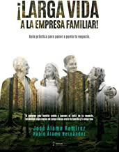 ¡Larga vida a la empresa familiar!: Guía práctica para poner a punto tu negocio. (Spanish Edition)