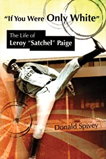If You Were Only White: The Life of Leroy Satchel Paige (Sports and American Culture)
