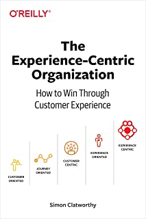 Experience-Centric Organization, The: How to win through customer experience