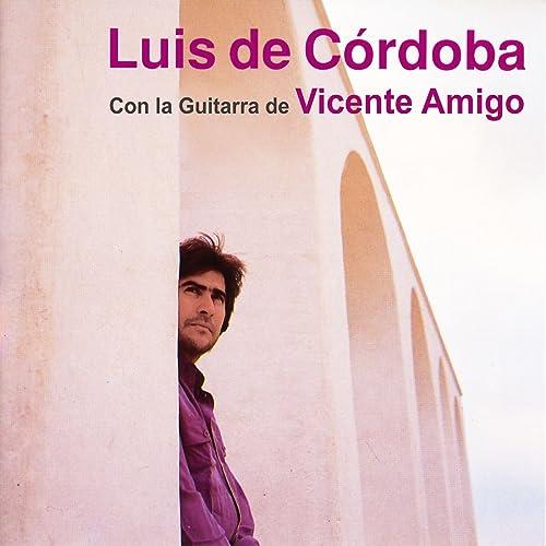 Luis de Córdoba Con la Guitarra de Vicente Amigo de Luis De ...