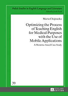 Optimizing the Process of Teaching English for Medical Purposes with the Use of Mobile Applications: A Memrise-based Case Study (Polish Studies in English Language and Literature Book 39)