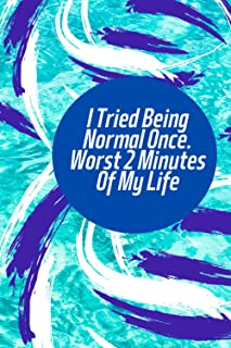 I Tried Being Normal Once. Worst 2 Minutes Of My Life: GIB EVER My Gift For You Cute Notebook with Quote on Cover Lined Pa...