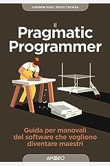 Il Pragmatic Programmer: Guida per manovali del software che vogliono diventare maestri (Maestri di programmazione Vol. 1) (Italian Edition) Kindle Edition