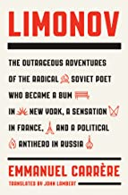 Limonov: The Outrageous Adventures of the Radical Soviet Poet Who Became a Bum in New York, a Sensation in France, and a P...