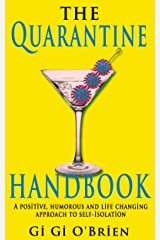 The Quarantine Handbook: A positive, humorous and life changing approach to self-isolation during the Covid19 pandemic. Kindle Edition