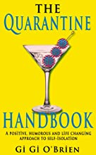 The Quarantine Handbook: A positive, humorous and life changing approach to self-isolation during the Covid19 pandemic.