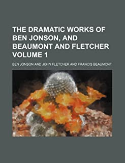 The Dramatic Works of Ben Jonson, and Beaumont and Fletcher Volume 1