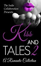 Kiss and Tales 2: A Romantic Collection (The Indie Collaboration Book 8)