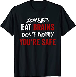 Zombies Eat Brains, Don't Worry You're Safe Funny Sarcastic T-Shirt