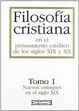 Filosofía cristiana en el pensamiento católico de los siglos XIX y XX/1: Tomo 1. Nuevos enfoques en el siglo XIX