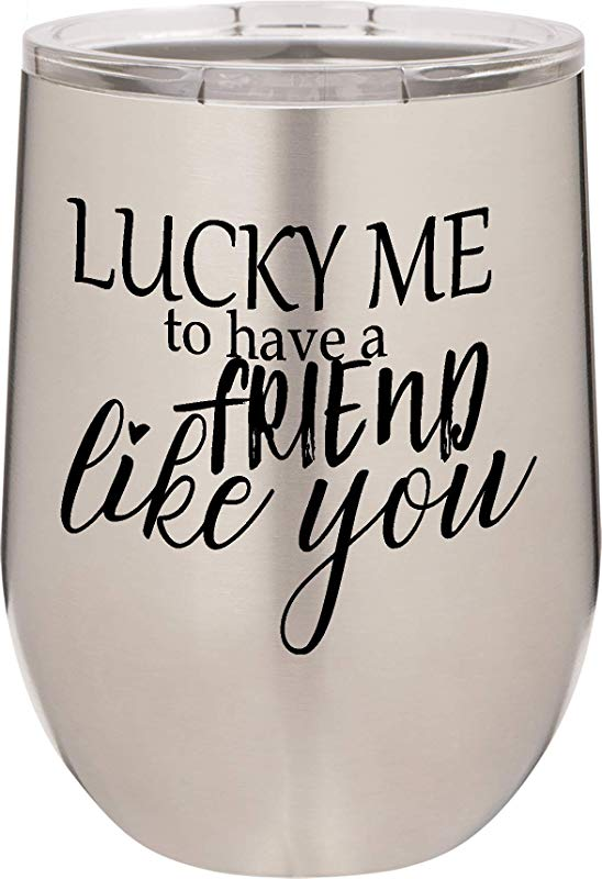 Lucky Me To Have Friend Like You 12oz Stainless Steel Stemless Wine Glass Tumbler With Lid Double Wall Vacuum Insulated Fancy Gift For Women Stainless Steel