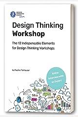 Design Thinking Workshop: The 12 Indispensable Elements for a Design Thinking Workshop Kindle Edition