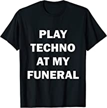 Techno Shirt - Play Techno At My Funeral