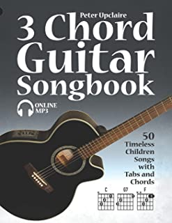 3 Chord Guitar Songbook - 50 Timeless Children Songs with Tabs and Chords