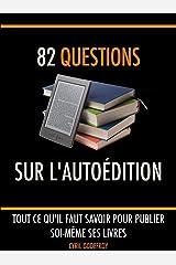 82 questions sur l'autoédition: Tout ce qu'il faut savoir pour publier soi-même ses livres Format Kindle