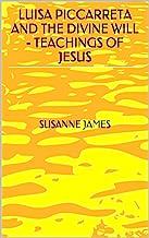 LUISA PICCARRETA AND THE DIVINE WILL - TEACHINGS OF JESUS