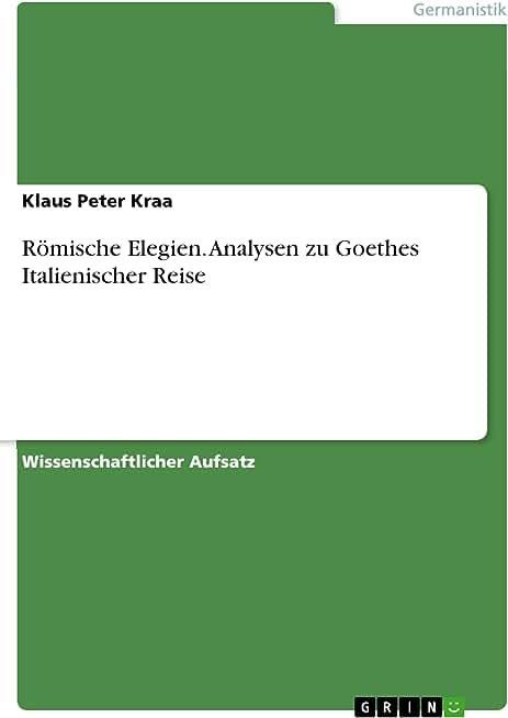 Römische Elegien. Analysen zu Goethes Italienischer Reise (German Edition)