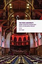 The Toxic University: Zombie Leadership, Academic Rock Stars and Neoliberal Ideology (Palgrave Critical University Studies)
