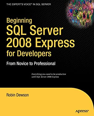 Beginning SQL Server 2008 Express for Developers: From Novice to Professional (Expert's Voice in SQL Server)