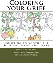 Coloring your Grief: Coloring to soothe the soul and mend the heart