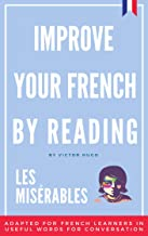 Improve your French by reading - Les Misérables: Adapted in useful French words for conversation - French Intermediate - P...